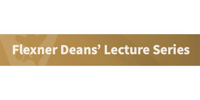 Flexner Deans' Lecture Series