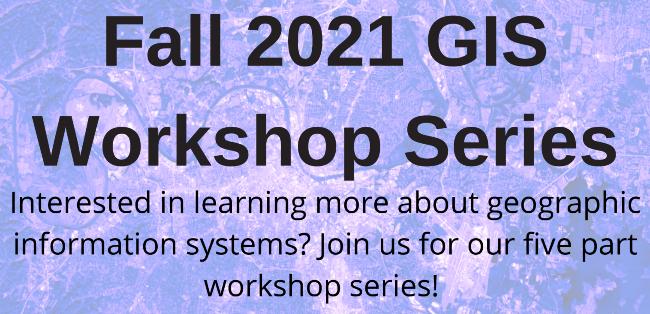Fall 2021 GIS Workshop Series