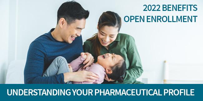 2022 Open Enrollment: Understanding your pharmaceutical profile