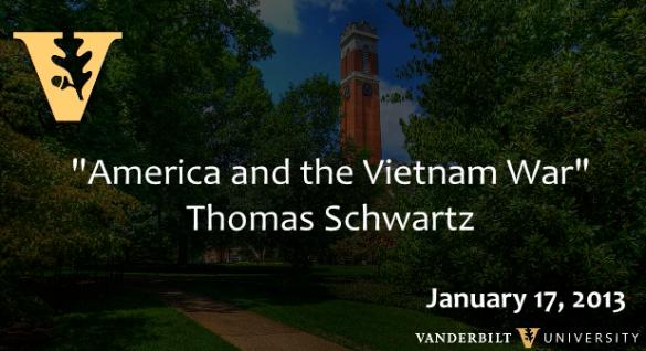 "Thomas A. Schwartz: ""America and the Vietnam War"" (1/17/13)"