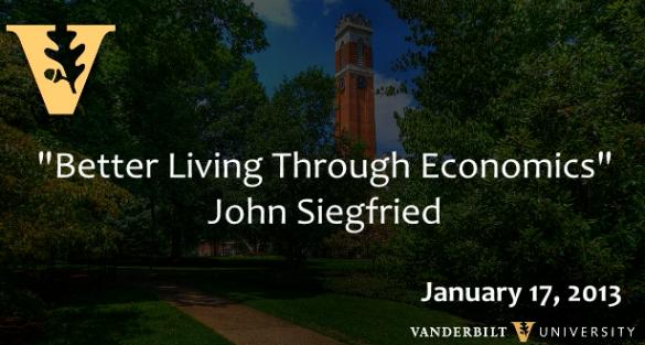 "John Siegfried: ""Better Living Through Economics"" (1/17/13)"