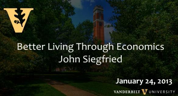 "John Siegfried: ""Better Living Through Economics"" (1/24/13)"