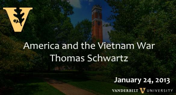 "Thomas A. Schwartz: ""America and the Vietnam War"" (1/24/13)"