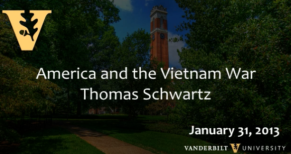 "Thomas A. Schwartz: ""America and the Vietnam War"" (1/31/13)"
