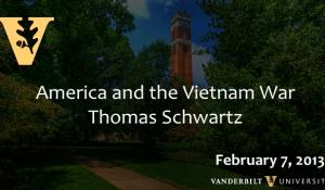 "Thomas A. Schwartz: ""America and the Vietnam War"" (2/7/13)"