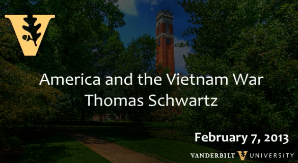 "Thomas A. Schwartz: ""America and the Vietnam War"" (2/7/13)"