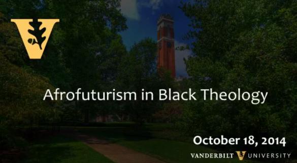 Vanderbilt Divinity School – Afrofuturism in Black Theology: Panel