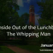 InsideOut of the Lunchbox – The Whipping Man