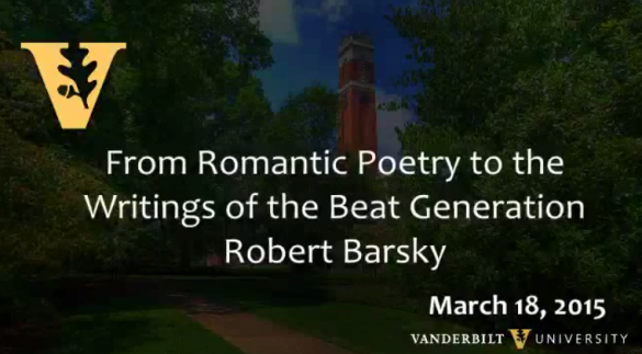 """From Romantic Poetry to the Writings of the Beat Generation"" Robert Barsky, 3.18.2015"