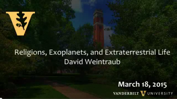 """Religions, Exoplanets and Extraterrestrial Life"" David Weintraub, 3.18.2015"