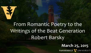 """From Romantic Poetry to the Writings of the Beat Generation"" Robert Barsky, 3.25.2015"