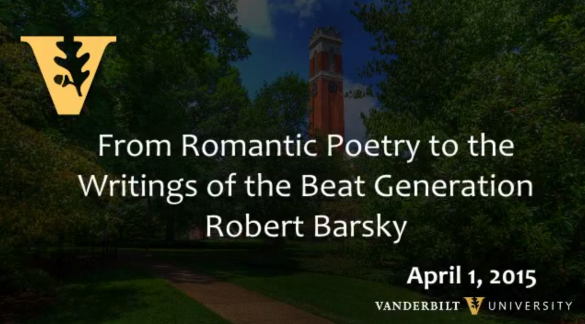 """From Romantic Poetry to the Writings of the Beat Generation"" Robert Barsky, 4.1.2015"