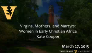 Virgins, Mothers, and Martyrs: Women in Early Christian Africa