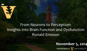 From Neurons to Perception: Insights into Brain Function and Dysfunction – Ronald Emeson