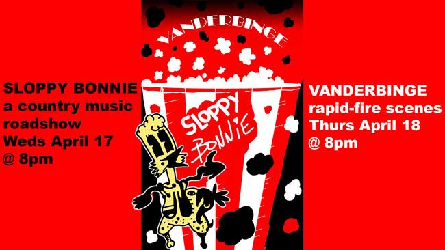 """Sloppy Bonnie,"" ""Vanderbinge"" April 17-18"
