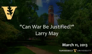 """Larry May: """"Can War Be Justified?"""""""