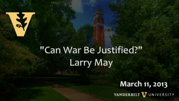 "Larry May: ""Can War Be Justified?"""