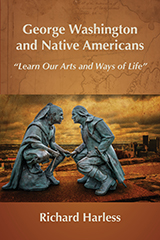 "Book cover, George Washington and Native Americans: ""Learn Our Arts and Ways of Life"" by Richard Harless"