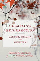 Book cover, Glimpsing Resurrection: Cancer, Trauma, and Ministry by Deanna A. Thompson