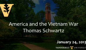 "Thomas A. Schwartz: ""America and the Vietnam War"" (1/24/13)"