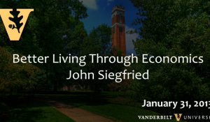 "John Siegfried: ""Better Living Through Economics"" (1/31/13)"