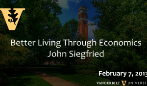 "John Siegfried: ""Better Living Through Economics"" (2/7/13)"