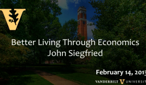 "John Siegfried: ""Better Living Through Economics"" (2/14/13)"